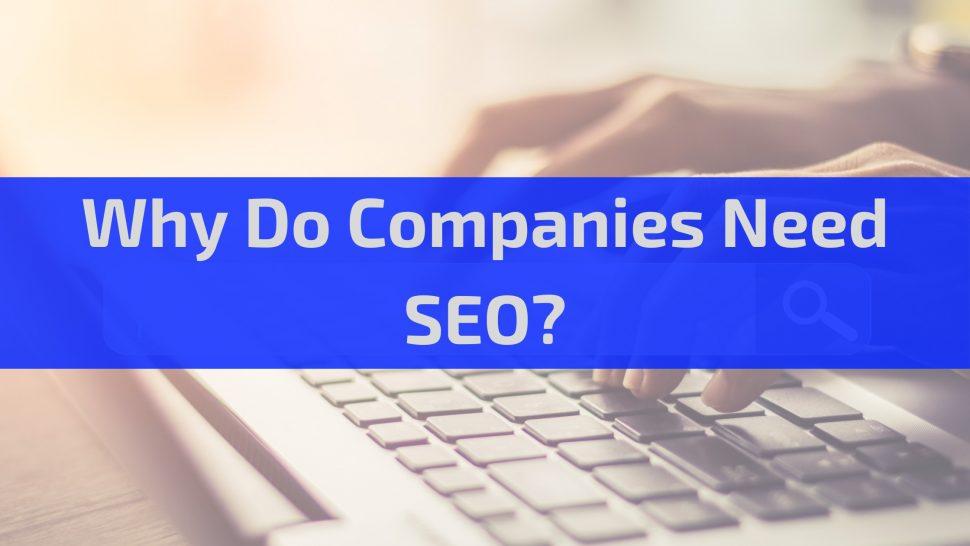 Why Do Companies Need SEO